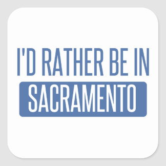 I'd rather be in Sacramento Square Sticker