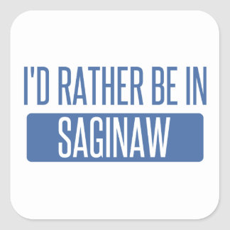 I'd rather be in Saginaw Square Sticker