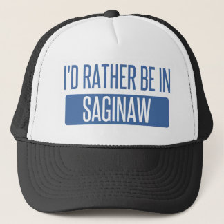 I'd rather be in Saginaw Trucker Hat
