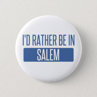 I'd rather be in Salem OR 6 Cm Round Badge