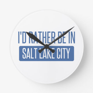 I'd rather be in Salt Lake City Round Clock