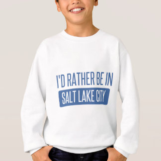 I'd rather be in Salt Lake City Sweatshirt