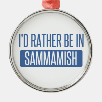 I'd rather be in Sammamish Metal Ornament