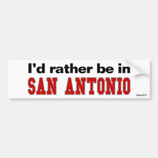 I'd Rather Be In San Antonio Bumper Sticker