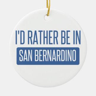 I'd rather be in San Bernardino Ceramic Ornament