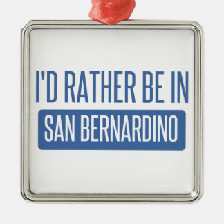I'd rather be in San Bernardino Metal Ornament