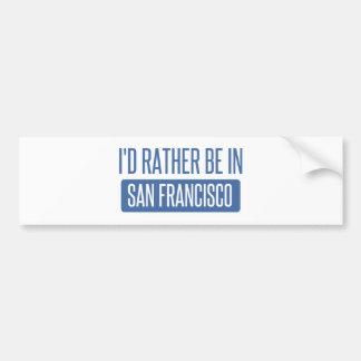 I'd rather be in San Francisco Bumper Sticker