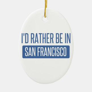 I'd rather be in San Francisco Ceramic Ornament