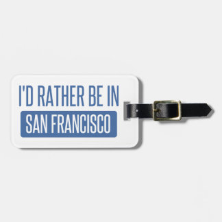 I'd rather be in San Francisco Luggage Tag