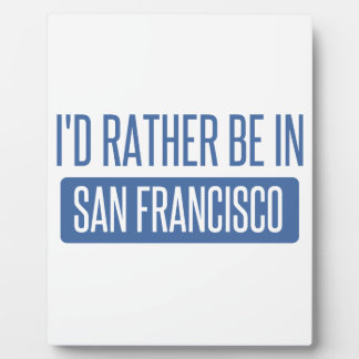I'd rather be in San Francisco Plaque