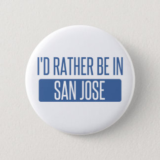 I'd rather be in San Jose 6 Cm Round Badge