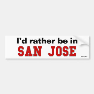 I'd Rather Be In San Jose Bumper Sticker