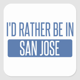 I'd rather be in San Jose Square Sticker