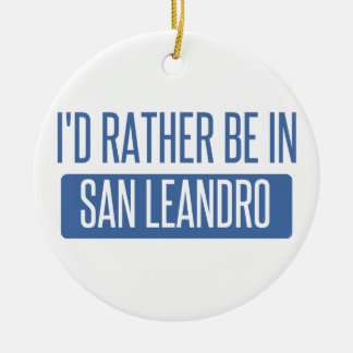 I'd rather be in San Leandro Ceramic Ornament