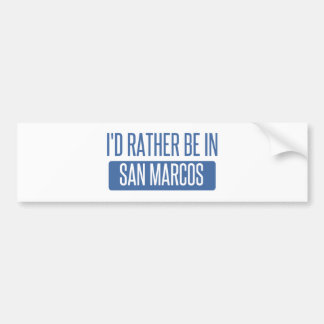 I'd rather be in San Marcos CA Bumper Sticker