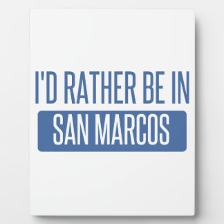 I'd rather be in San Marcos CA Plaque