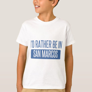 I'd rather be in San Marcos CA T-Shirt