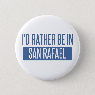 I'd rather be in San Rafael 6 Cm Round Badge