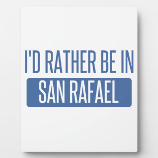 I'd rather be in San Rafael Plaque