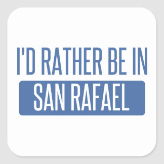 I'd rather be in San Rafael Square Sticker