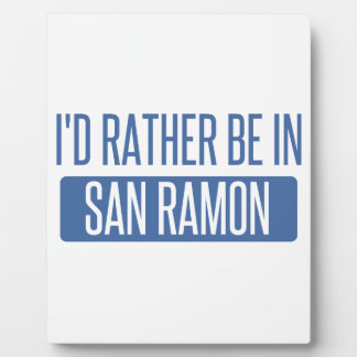 I'd rather be in San Ramon Plaque