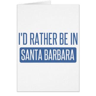 I'd rather be in Santa Barbara Card