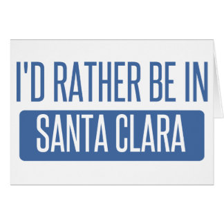 I'd rather be in Santa Clara Card
