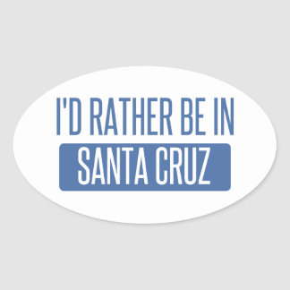 I'd rather be in Santa Cruz Oval Sticker