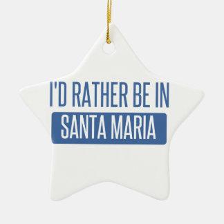 I'd rather be in Santa Maria Ceramic Ornament