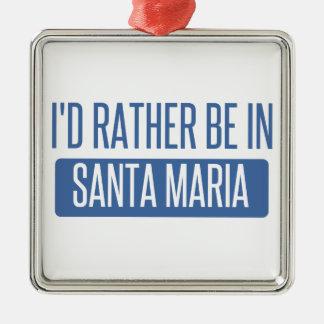 I'd rather be in Santa Maria Metal Ornament