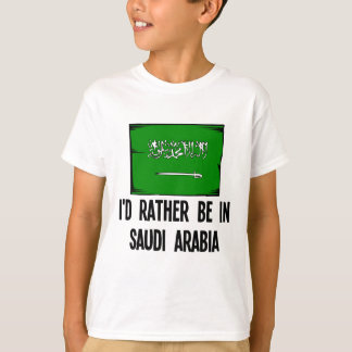 I'd Rather Be In Saudi Arabia T-Shirt