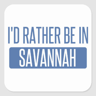 I'd rather be in Savannah Square Sticker