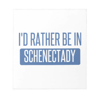 I'd rather be in Schenectady Notepad