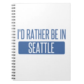 I'd rather be in Seattle Spiral Notebook