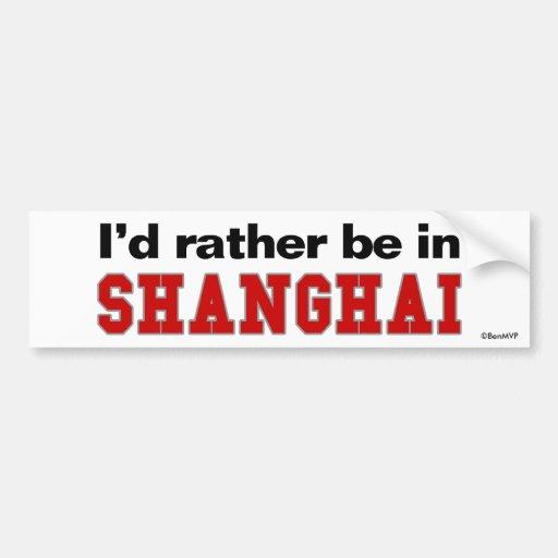 I'd Rather Be In Shanghai Bumper Sticker