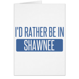 I'd rather be in Shawnee Card