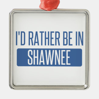 I'd rather be in Shawnee Metal Ornament