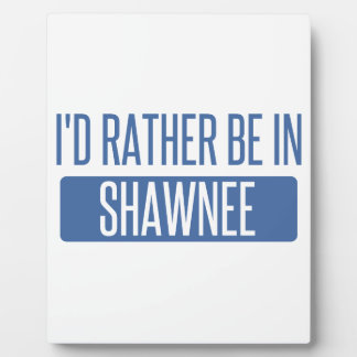 I'd rather be in Shawnee Plaque
