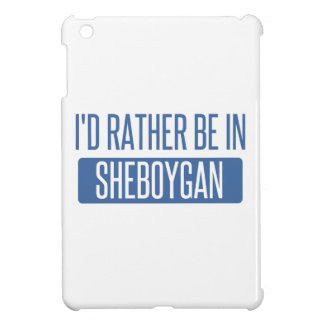 I'd rather be in Sheboygan Case For The iPad Mini