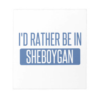 I'd rather be in Sheboygan Notepad