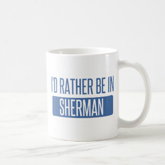 I'd rather be in Sherman Coffee Mug