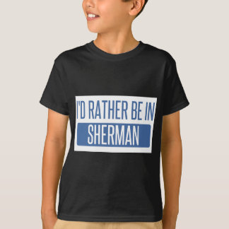 I'd rather be in Sherman T-Shirt