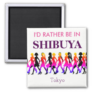 I'd Rather Be in Shibuya Magnet