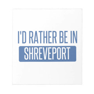 I'd rather be in Shreveport Notepad