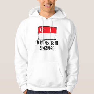 I'd Rather Be In Singapore Hoodie