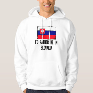 I'd Rather Be In Slovakia Hoodie