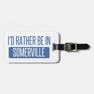 I'd rather be in Somerville Luggage Tag