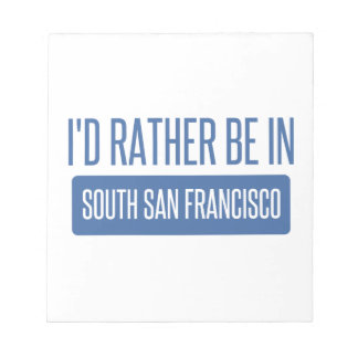 I'd rather be in South San Francisco Notepads