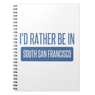 I'd rather be in South San Francisco Spiral Notebook