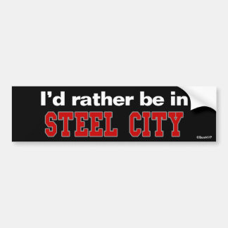 I'd Rather Be In Steel City Car Bumper Sticker